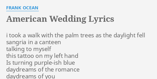 Frank Ocean American Wedding.American Wedding Lyrics By Frank Ocean I Took A Walk