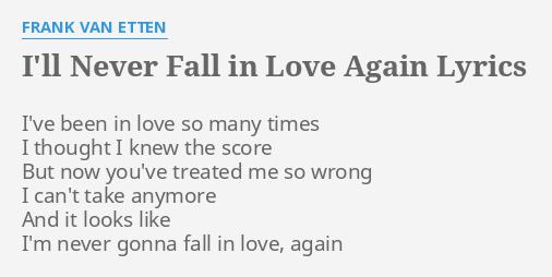 Ill Never Fall In Love Again Lyrics By Frank Van Etten Ive Been
