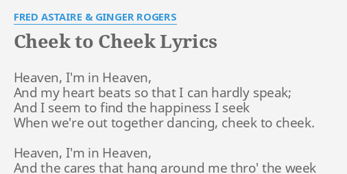 Cheek To Cheek Lyrics By Fred Astaire Ginger Rogers Heaven I M In Heaven