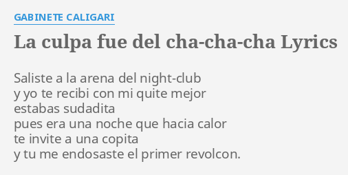 La C Pa Fue Del Cha Cha Cha Lyrics By Gabinete Caligari Saliste A La Arena