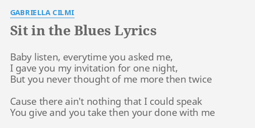 Sit in the blues lyrics by gabriella cilmi baby listen everytime sit in the blues lyrics by gabriella cilmi baby listen everytime you stopboris Image collections