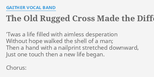 Old Rugged Cross Made The Difference