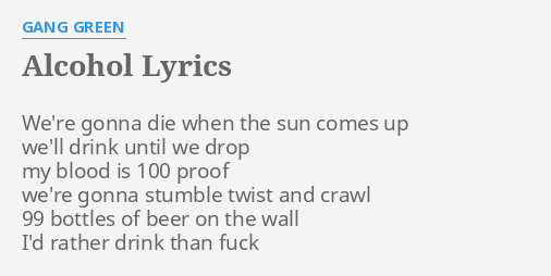 ALCOHOL LYRICS By GANG GREEN Were Gonna Die When