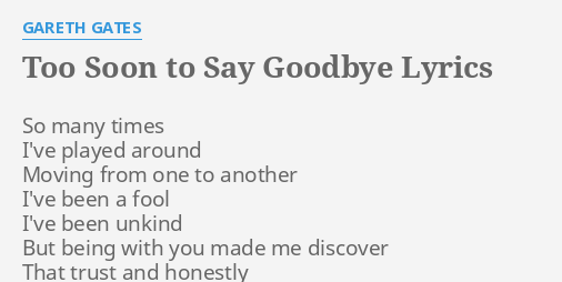 Too Soon To Say Goodbye Lyrics By Gareth Gates So Many Times Ive