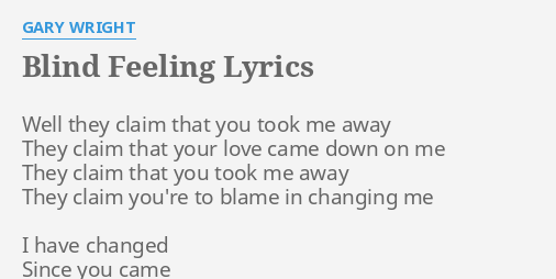 Blind Feeling Lyrics By Gary Wright Well They Claim That