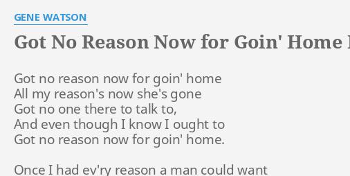 Got No Reason Now For Goin Home Lyrics By Gene Watson Got No