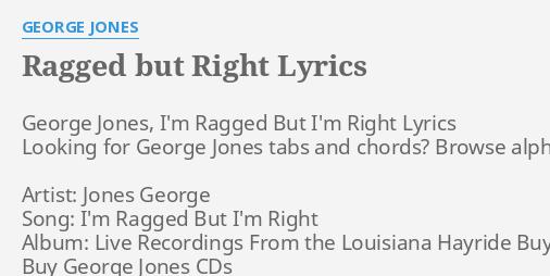 Ragged But Right Lyrics By George Jones George Jones Im Ragged