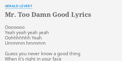 mr too d good lyrics by gerald levert ooooooo yeah yeah yeah