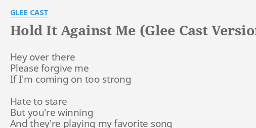 HOLD IT AGAINST ME (GLEE CAST VERSION)