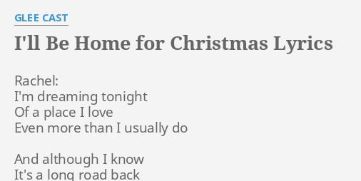 Ill Be Home For Christmas Cast.I Ll Be Home For Christmas Lyrics By Glee Cast Rachel I M
