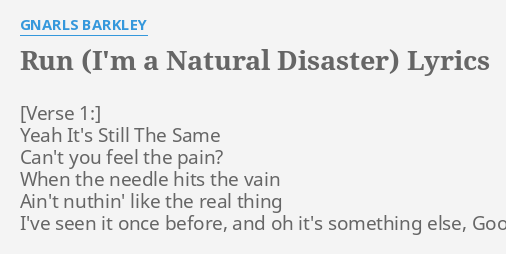 """RUN (I'M A NATURAL DISASTER)"" LYRICS by GNARLS BARKLEY: Yeah It's Still The."