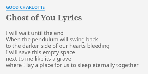 Ghost Of You Lyrics By Good Charlotte I Will Wait Until