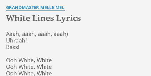 WHITE LINES LYRICS By GRANDMASTER MELLE MEL Aaah