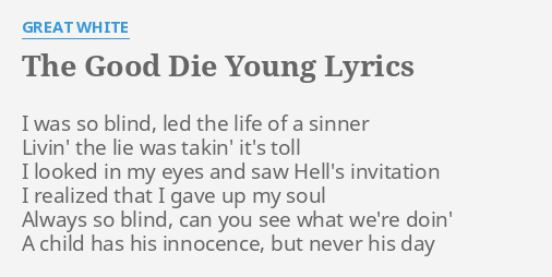 The good die young lyrics by great white i was so blind the good die young lyrics by great white i was so blind stopboris Choice Image