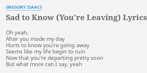 Sad To Know Youre Leaving Lyrics By Gregory Isaacs Oh Yeah