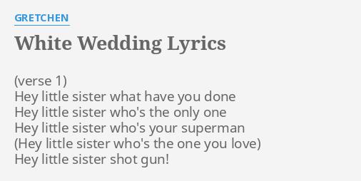 "WHITE WEDDING"" LYRICS by GRETCHEN: Hey little sister what"