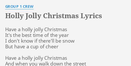 Have A Holly Jolly Christmas Lyrics.Holly Jolly Christmas Lyrics By Group 1 Crew Have A Holly