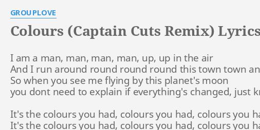 Colours Captain Cuts Remix Lyrics By Grouplove I Am A Man