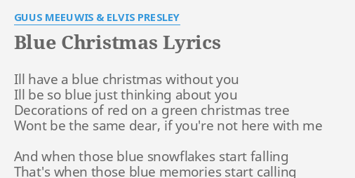 blue christmas lyrics by guus meeuwis elvis presley ill have a blue - I Ll Have A Blue Christmas Lyrics