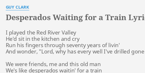 Desperados Waiting For A Train Lyrics By Guy Clark I Played The Red