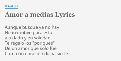 Amor A Medias Lyrics By Ha Ash Aunque Busque Ya No
