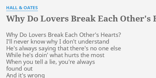 Why Do Lovers Break Each Others Heart Lyrics By Hall Oates Why