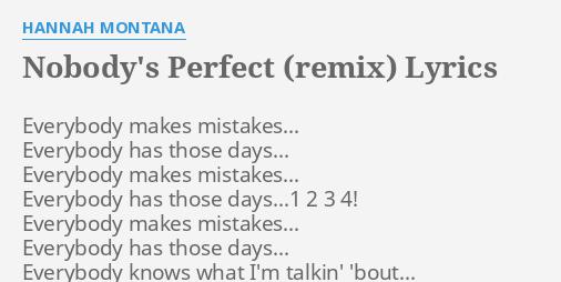Nobody S Perfect Remix Lyrics By Hannah Montana Everybody Makes Mistakes Everybody Conny (remix) sir dj neptune joe boy pon deck. nobody s perfect remix lyrics by