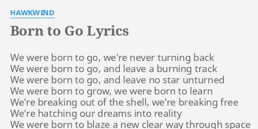 Born To Go Lyrics By Hawkwind We Were Born To Ben platt lyrics are provided in plain text and you can also download lyrics in pdf only on freeallmusic. flashlyrics