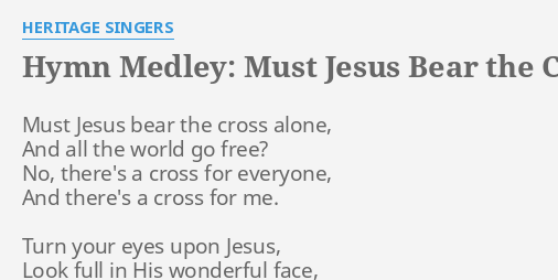 Hymn Medley Must Jesus Bear The Cross Alone Turn Your Eyes Upon