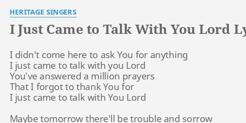I Just Came To Talk With You Lord Lyrics By Heritage Singers I