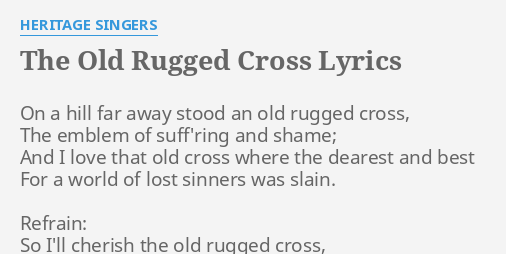 THE OLD RUGGED CROSS LYRICS By HERITAGE SINGERS On A Hill Far