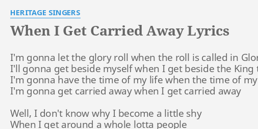 When I Get Carried Away Lyrics By Heritage Singers Im Gonna Let