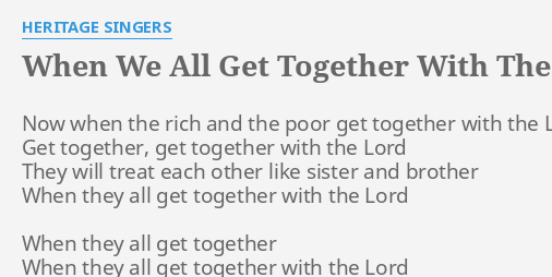 WHEN WE ALL GET TOGETHER WITH THE LORD\