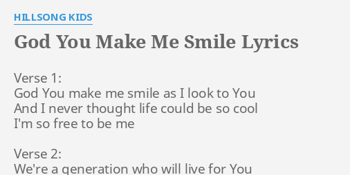 God You Make Me Smile Lyrics By Hillsong Kids Verse 1 God You