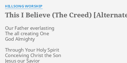 THIS I BELIEVE (THE CREED) [ALTERNATE VERSION]
