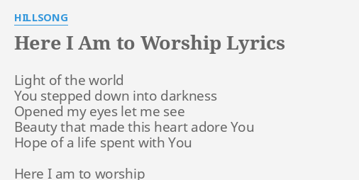 Here I Am To Worship Lyrics By Hillsong Light Of The World