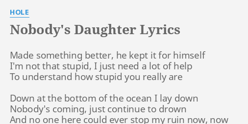 Nobody S Daughter Lyrics By Hole Made Something Better He I wanna know what's on your mind baby fetty wap: baby what you see is what you get talk to me, say what it is nobody's better by your. flashlyrics