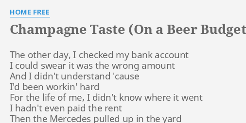 Champagne Taste On A Beer Budget Lyrics By Home Free The Other Day I