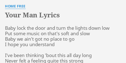 Your Man Lyrics By Home Free Baby Lock The Door