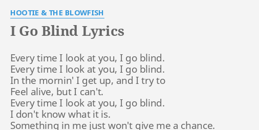 I Go Blind Lyrics By Hootie The Blowfish Every Time I Look