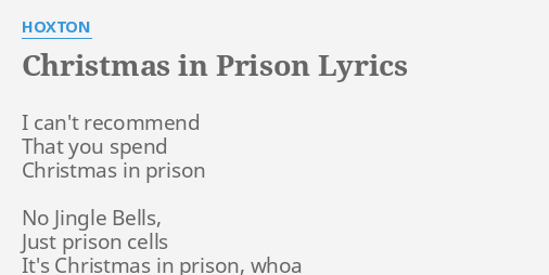 Christmas In Prison.Christmas In Prison Lyrics By Hoxton I Can T Recommend That