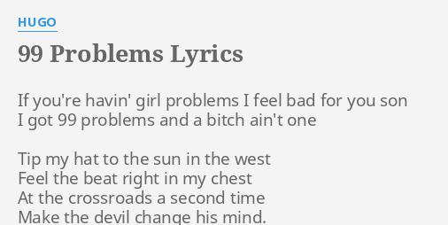 99 Problems Lyrics By Hugo If Youre Havin Girl
