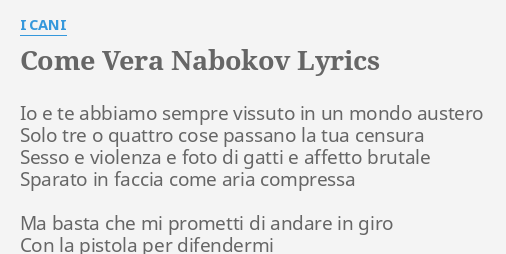 Come Vera Nabokov Lyrics By I Cani Io E Te Abbiamo