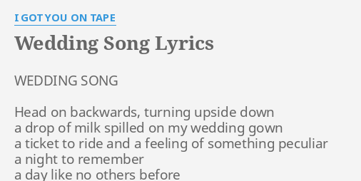 Wedding Song Lyrics By I Got You On Tape Wedding Song Head On