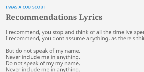 Recommendations Lyrics By I Was A Cub Scout Recommend You Stop