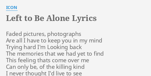 LEFT TO BE ALONE