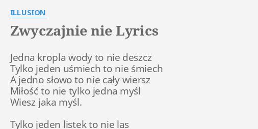 Zwyczajnie Nie Lyrics By Illusion Jedna Kropla Wody To