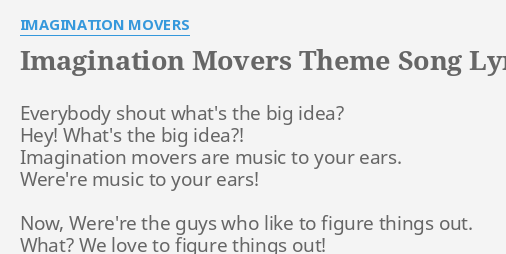 """IMAGINATION MOVERS THEME SONG"" LYRICS by IMAGINATION MOVERS: Everybody  shout what's the."