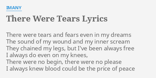 """THERE WERE TEARS"""" LYRICS by IMANY: There were tears and..."""