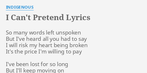 I Cant Pretend Lyrics By Indigenous So Many Words Left